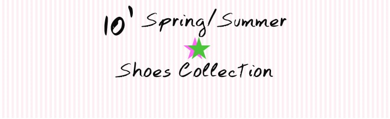 10'Spring/Summer Shoes Collection