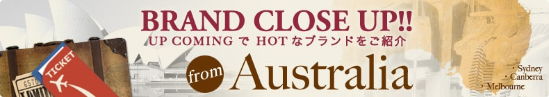 BRAND CLOSE UP!! from Australia(オーストラリア)